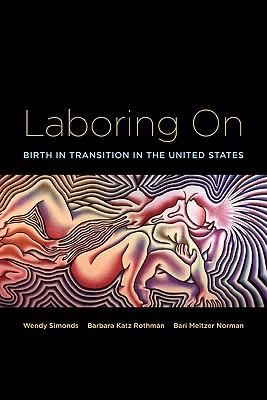 Laboring On By Simonds, Wendy/ Rothman, Barbara Katz/ Norman, Bari Meltzer