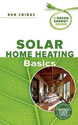 New Society Publishers Solar Home Heating Basics by Chiras, Dan/ Rao, Anil [Paperback] at Sears.com